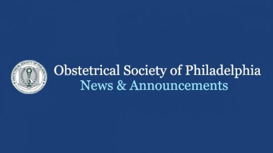 Obstetrical Society of Philadelphia, News & Announcements